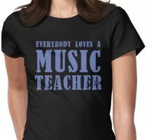 Everybody loves a MUSIC Teacher Womens Fitted T-Shirt
