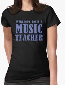 Everybody loves a MUSIC Teacher T-Shirt