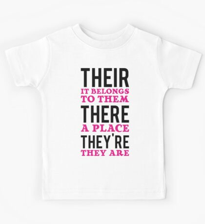 Their – it belongs to them, There   - a place, They're – they are Kids Tee