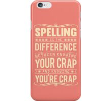 Spelling is the difference between knowing your crap and knowing you're crap. iPhone Case/Skin