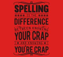 Spelling is the difference between knowing your crap and knowing you're crap. Kids Clothes