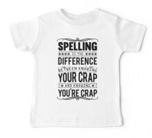 Spelling is the difference between knowing your crap and knowing you're crap. Baby Tee