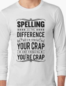 Spelling is the difference between knowing your crap and knowing you're crap. Long Sleeve T-Shirt