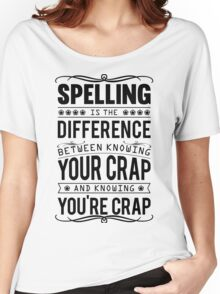 Spelling is the difference between knowing your crap and knowing you're crap. Women's Relaxed Fit T-Shirt