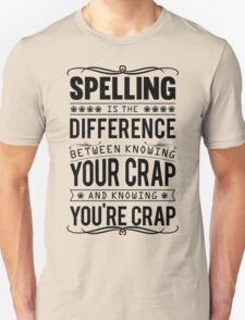 Spelling is the difference between knowing your crap and knowing you're crap. T-Shirt