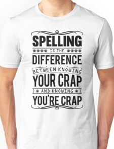 Spelling is the difference between knowing your crap and knowing you're crap. Unisex T-Shirt