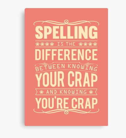 Spelling is the difference between knowing your crap and knowing you're crap. Canvas Print