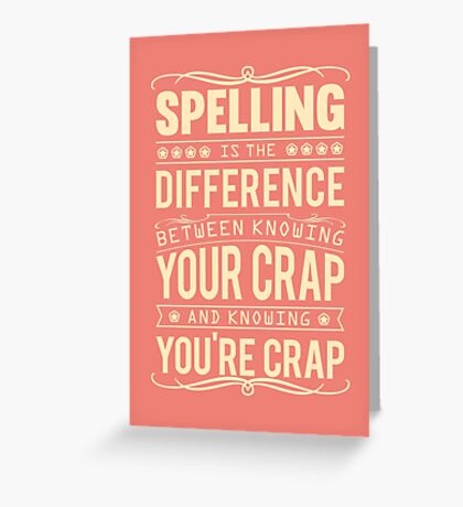 Spelling is the difference between knowing your crap and knowing you're crap. Greeting Card