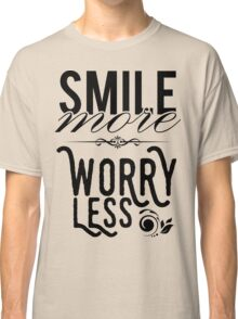Smile more worry less Classic T-Shirt