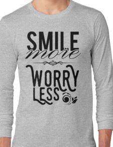 Smile more worry less Long Sleeve T-Shirt