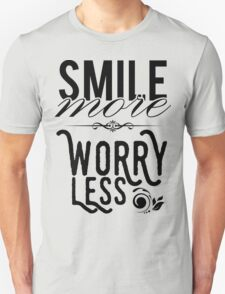 Smile more worry less Unisex T-Shirt