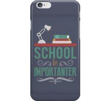 School is importanter iPhone Case/Skin