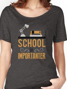 School is importanter Women's Relaxed Fit T-Shirt
