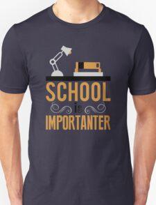 School is importanter T-Shirt