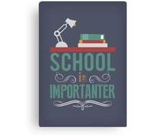 School is importanter Canvas Print