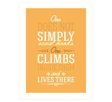 One does not simply read books - one climbs inside them and lives there. Art Print