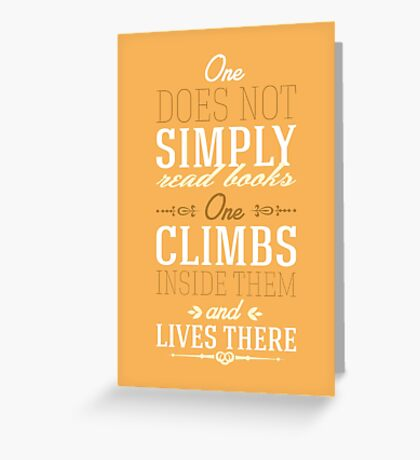One does not simply read books - one climbs inside them and lives there. Greeting Card