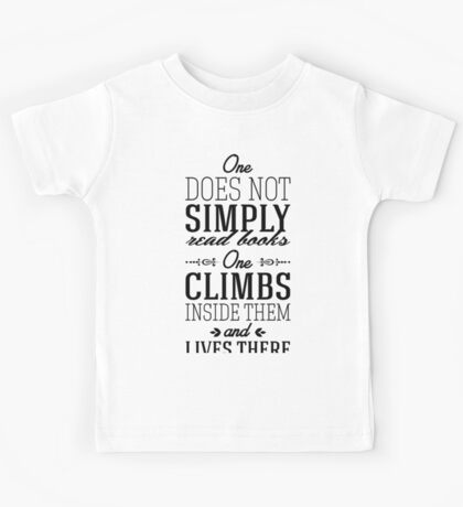 One does not simply read books - one climbs inside them and lives there. Kids Tee