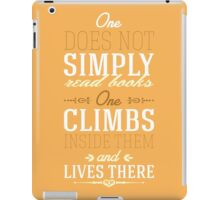 One does not simply read books - one climbs inside them and lives there. iPad Case/Skin