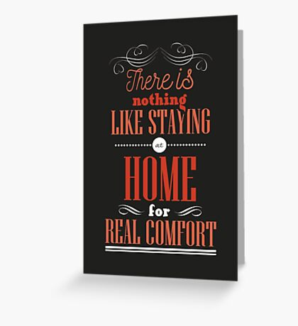 There is nothing like staying at home for real comfort. Greeting Card