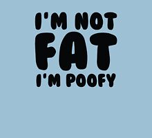 I'm Not Fat I'm Poofy Unisex T-Shirt