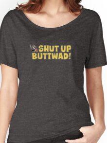 Shut up Buttwad! Women's Relaxed Fit T-Shirt