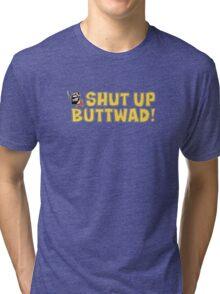 Shut up Buttwad! Tri-blend T-Shirt
