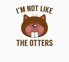 I'm Not Like The Otters Unisex T-Shirt