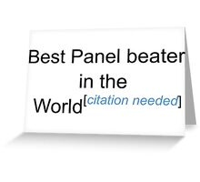 Best Panel beater in the World - Citation Needed! Greeting Card