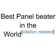 Best Panel beater in the World - Citation Needed! Photographic Print