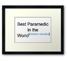 Best Paramedic in the World - Citation Needed! Framed Print