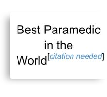 Best Paramedic in the World - Citation Needed! Canvas Print