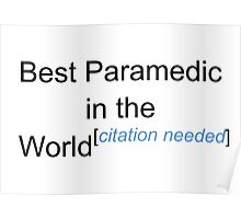 Best Paramedic in the World - Citation Needed! Poster