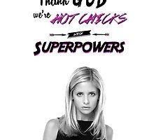 Thank God We're Hot Chicks With Superpowers by nubbinsammy