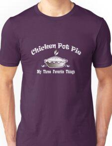 Chicken Pot Pie, My Three Favorite Things geek funny nerd Unisex T-Shirt