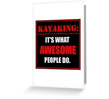 Kayaking: It's What Awesome People Do. Greeting Card