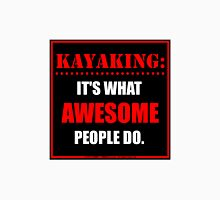 Kayaking: It's What Awesome People Do. Unisex T-Shirt