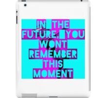 In The Future, You Wont Remember This Moment iPad Case/Skin