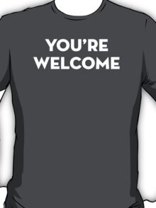 YOU'RE WELCOME - White Version T-Shirt