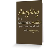 Laughing is a serious matter, you can not do it with everyone. Greeting Card