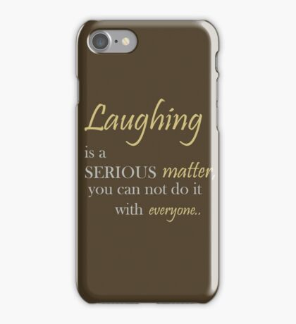 Laughing is a serious matter, you can not do it with everyone. iPhone Case/Skin