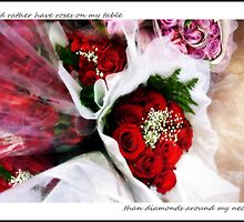 I'd rather have roses on my table than diamonds around my neck by Layla Morgan Wilde