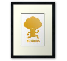 NO ROOTS Framed Print