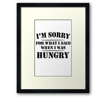 I'm Sorry For What I Said When I Was Hungry geek funny nerd Framed Print