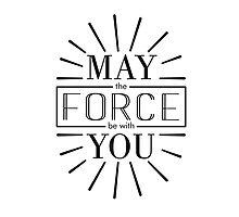 May the Force be with you! Photographic Print