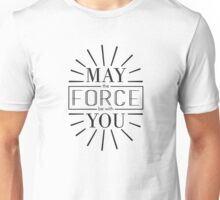 May the Force be with you! Unisex T-Shirt