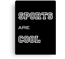 SPORTS ARE COOL Canvas Print