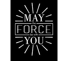 May the Force be with you! (white) Photographic Print