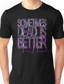 Sometimes Dead Is Better Unisex T-Shirt