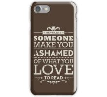 Never let someone make you ashamed of what you love to read. iPhone Case/Skin